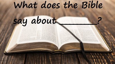 What does the Bible say about ________?  (Submit Topics Here)