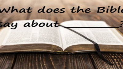 Sermon Series- What Does the Bible Say About _________?